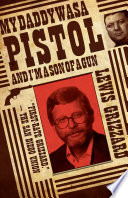 My Daddy Was A Pistol And I'm A Son Of A Gun : he tells us all about his father—a...