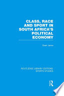 Class Race And Sport In South Africa S Political Economy Rle Sports Studies  book