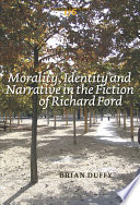 Morality  Identity and Narrative in the Fiction of Richard Ford