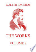 The Works, Volume 8 : journalists and essayists, whose major works refer...