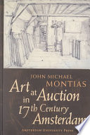 Art at Auction in 17th Century Amsterdam John Michael Montias Analyzes Records Of Auctions From