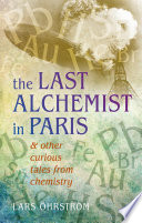 Curious Tales from Chemistry The Last Alchemist in Paris and Other Episodes