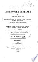 Cours élémentaire de Littérature générale; ou, analyse raisonnée des différens genres de compositions littéraires ... à l'usage de la jeunesse, etc