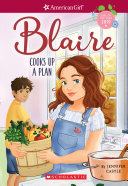 Blaire Cooks Up A Plan (American Girl: Girl Of The Year 2019, Book 2) : year series! blaire wilson is a creative...