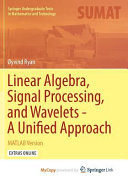 Linear Algebra Signal Processing And Wavelets A Unified Approach