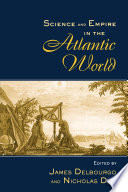 Science and Empire in the Atlantic World First Book In The Growing Field Of