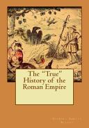 The True History of the Roman Empire