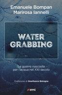 Water grabbing. Guerre nascoste per l'acqua nel XXI secolo