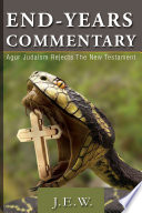 End Years Commentary: Agur Judaism Rejects the New Testament That Has Landed On Your Hands As