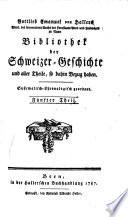 Bibliothek der Schweizer Geschichte und aller Theile, so dahin Bezug haben