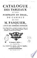 Catalogue des taleaux et des portraits en   mail  du cabinet de feu m  Pasquier