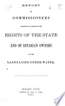 Report of Commissioners Appointed to Ascertain the Rights of the State and of Riparian Owners to the Lands Lying Under Water