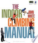 The Indoor Climbing Manual Indoor Climbing It Will Also Help