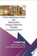 CENTRAL SECRETARIAT LIBRARY AND INDIRA GANDHI NATIONAL CENTRE FOR THE ARTS  A COMPARATIVE STUDY