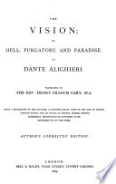 The vision  or  Hell  Purgatory  and Paradise  tr  by H F  Cary  Author s corrected ed Book PDF