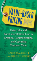 Value Based Pricing  Drive Sales and Boost Your Bottom Line by Creating  Communicating and Capturing Customer Value