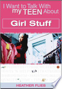 I Want to Talk with My Teen about Girl Stuff