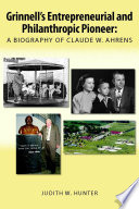 Grinnell s Entrepreneurial and Philanthropic Pioneer  A Biography of Claude W  Ahrens
