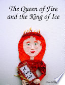 The Queen Of Fire And The King Of Ice : young readers deep into the heart of...