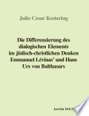 Die Differenzierung des dialogischen Elements im j  disch christlichen Denken Emmanuel L  vinas  und Hans Urs von Balthasars