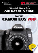 David Busch s Compact Field Guide for the Canon EOS 70D
