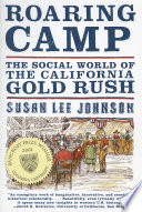 Roaring Camp  The Social World of the California Gold Rush