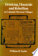 Drinking  Homicide  and Rebellion in Colonial Mexican Villages