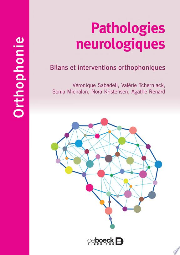 Pathologies neurologiques : bilans et interventions orthophoniques / Véronique Sabadell, Valérie Tcherniack, Sonia Michalon [et. al.].- Paris : De Boeck Supérieur , DL 2018