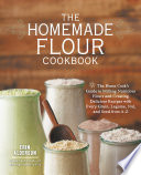 The Homemade Flour Cookbook