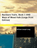 Northern Trails, Book 1 and Ways of Wood Folk