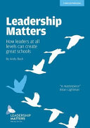 Leadership Matters: How Leaders at All Levels Create Great Schools