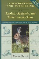 Field Dressing and Butchering Rabbits  Squirrels  and Other Small Game