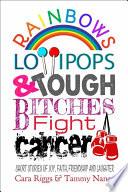 Rainbows, Lollipops, & Tough Bitches Fight Cancer