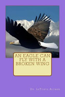 An Eagle Can Fly with a Broken Wing