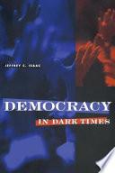 Democracy in Dark Times