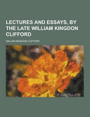 Lectures and Essays  by the Late William Kingdon Clifford