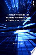 Young People And The Shaping Of Public Space In Melbourne 1870 1914 book