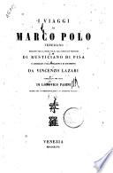 I viaggi di Marco Polo veneziano tradotti per la prima volta dall originale francese di Rusticiano di Pisa e corredati d illustrazioni e di documenti da Vincenzo Lazari pubblicati per cura di Lodovico Pasini