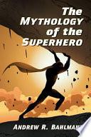 The Mythology of the Superhero