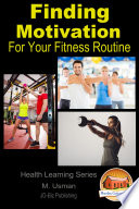 Finding Motivation For Your Fitness Routine book