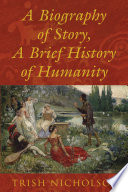A Biography of Story  A Brief History of Humanity