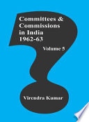 Committees And Commissions In India Vol. 5 : 1962-63