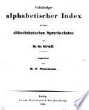 Vollständiger alphabetischer Index zu dem althochdeutschen Sprachschatze