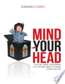 Mind Your Head  The Life  Death  and Rebirth of a Suicidal Queer Christian Missionary Kid