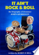 It Ain't Rock & Roll: The biography of drummer John Kerrison