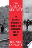 Book The Great Secret  The Classified World War II Disaster that Launched the War on Cancer