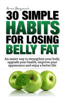 Weight Loss: 30 Simple Habits for Losing Belly Fat: An Easier Way to Strengthen Your Body, Upgrade Your Health, Improve Your Appear