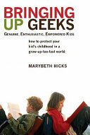 Bringing Up Geeks : inspires parents to free themselves...