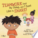 Teamwork Isn t My Thing  and I Don t Like to Share