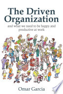 The Driven Organization And What We Need To Be Happy And Productive At Work